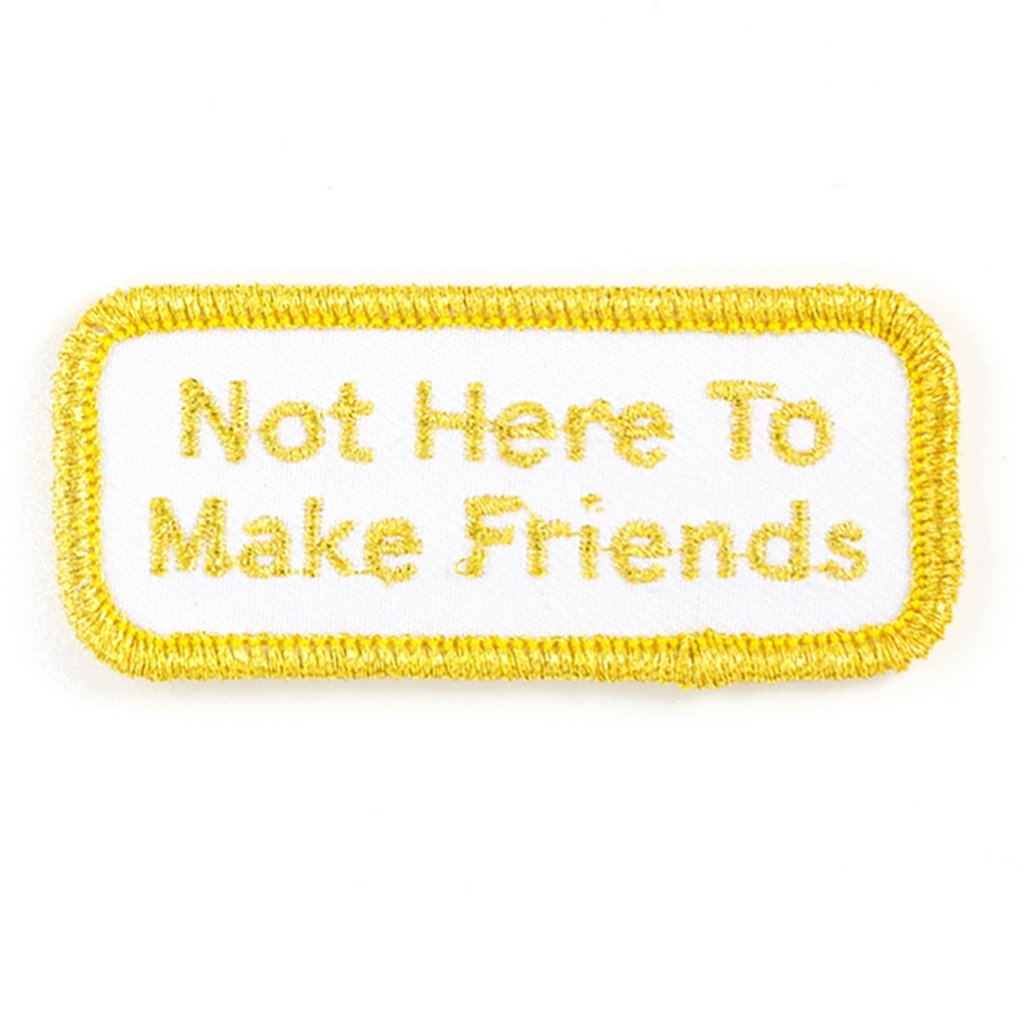 Not Here to Make Friends Iron-On Patch - [aka]