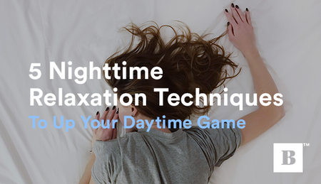 5 Nighttime Relaxation Techniques To Up Your Daytime Game