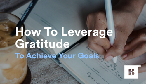 How To Leverage Gratitude To Achieve Your Goals