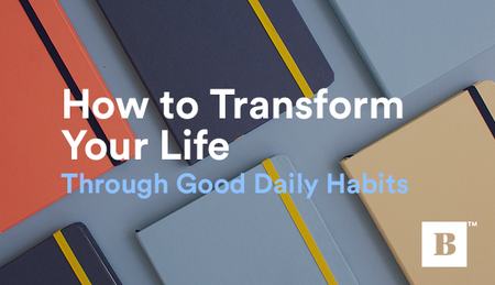 How To Transform Your Life Through Good Daily Habits