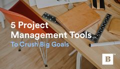 5 Project Management Tools To Crush Big Goals