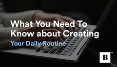 Creating Your Daily Routine: What You Need To Know