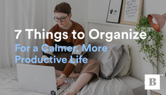 7 Things To Organize For A Calmer, More Productive Life