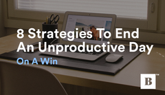 Eight Strategies For Ending an Unproductive Day with a Win