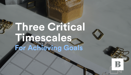 Three Critical Timescales For Achieving Your Goals