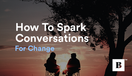 How To Spark Conversations For Change