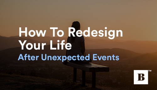 How To Redesign Your Life After Unexpected Events