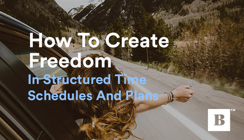 How To Create Freedom In Structured Time Schedules And Plans