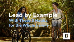 Lead by Example With These 3 Habits for the Whole Family