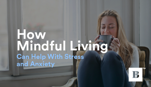 How Mindful Living Can Help With Stress and Anxiety