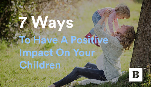 7 Ways To Have A Positive Impact On Your Children