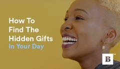 How To Find The Hidden Gifts In Your Day
