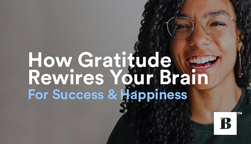 How Gratitude Rewires Your Brain For Success & Happiness