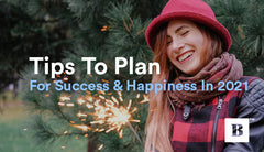 Tips To Plan For Success & Happiness In 2021