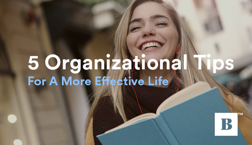 5 Organizational Tips For A More Effective Life