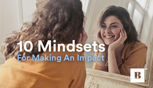 10 Mindsets For Making An Impact