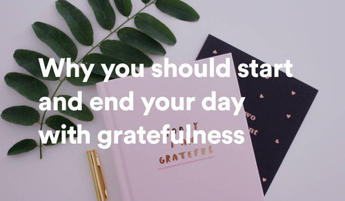 Why you should start and end your day with gratefulness