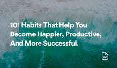 101 Habits That Help You Become Happier, Productive, And More Successful