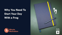 Why You Need To Start Your Day With a Frog