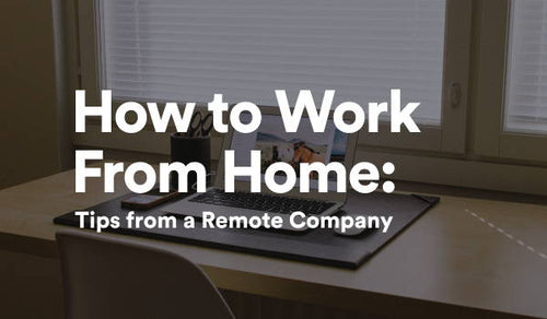 How to Work From Home: Tips from a Remote Company