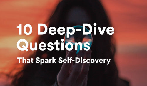 10 Deep Dive Questions That Spark Self-Discovery