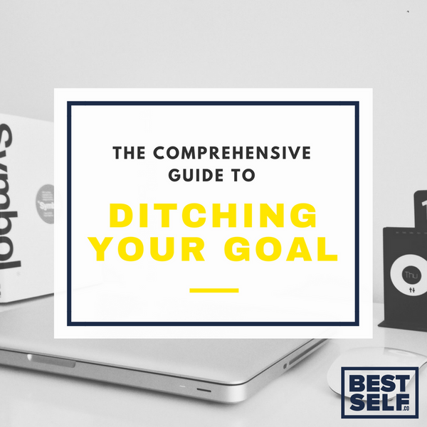 Guide To Ditching Your Goal