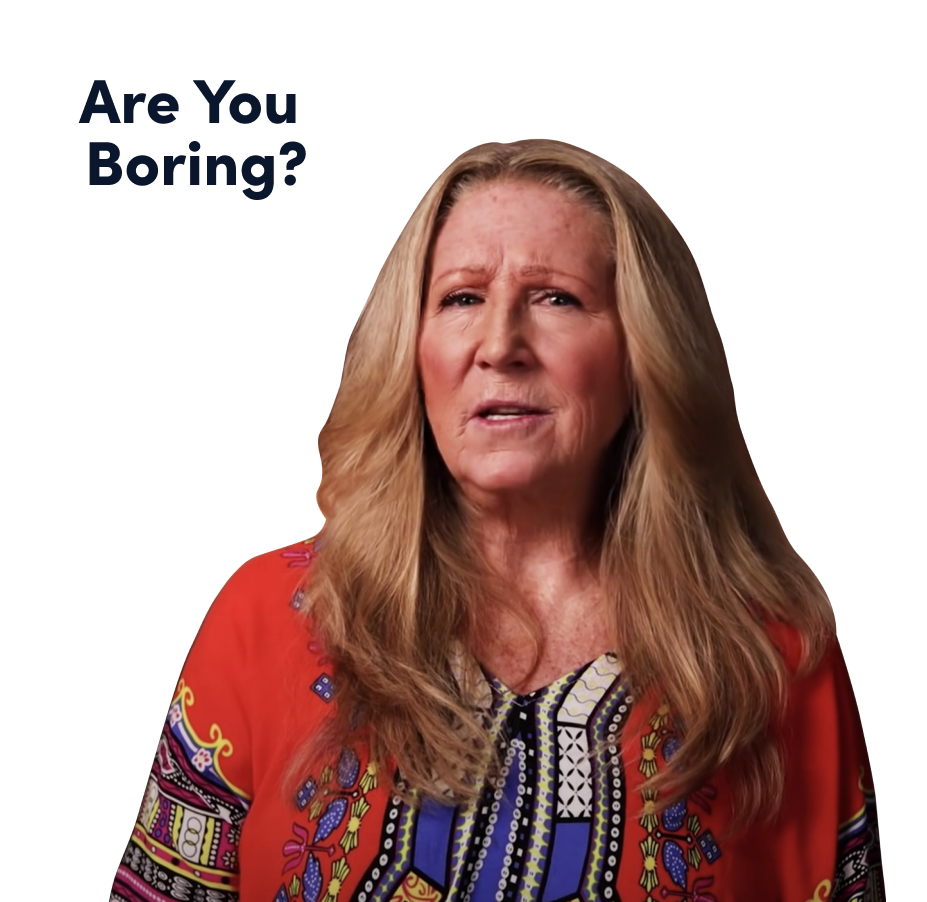 Lady saying are you boring?
