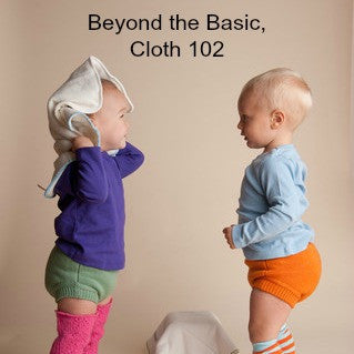 Beyond the Basics, Cloth Diapering 102