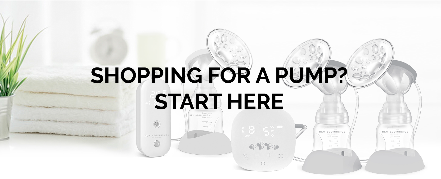 SHOPPING FOR A PUMP? START HERE