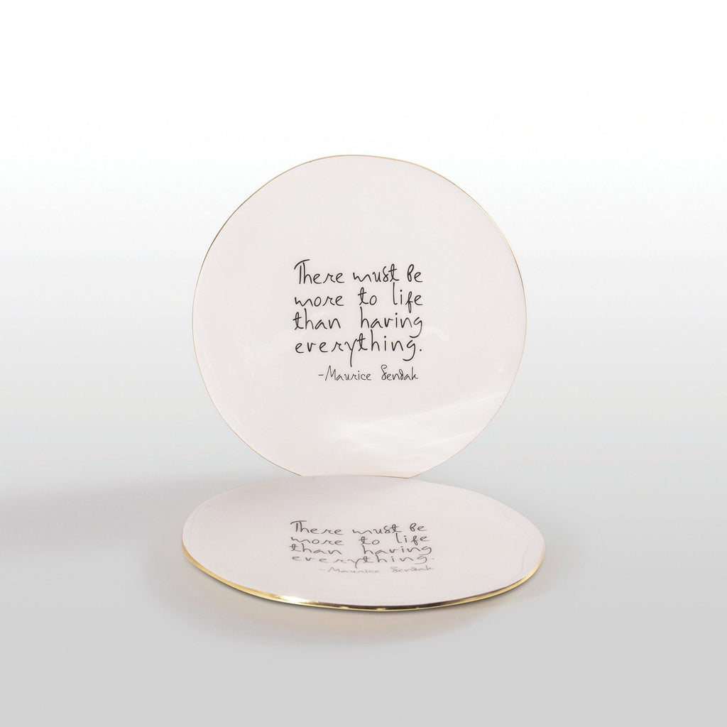 """There Must Be More to Life than Having Everything"" Maurice Sendak - Plate with Quote"