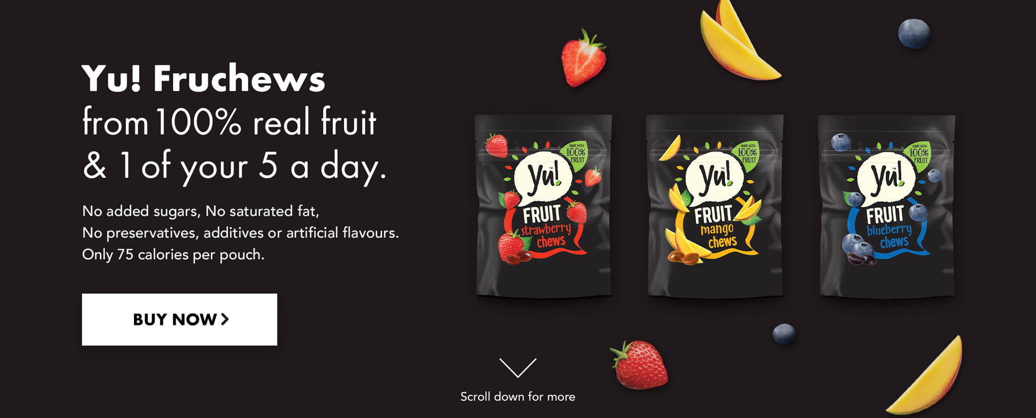 Yu! Fruchews from 100% real fruit & 1 of your 5 a day. No added sugars. No preservatives. Only 75 calories per pouch.