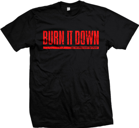 BURN IT DOWN Shovel Shirt - ON SALE