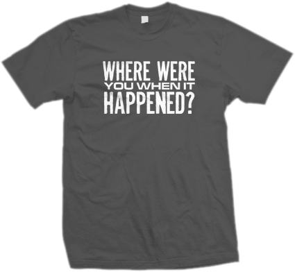 MONOTONIX Where Were You Shirt