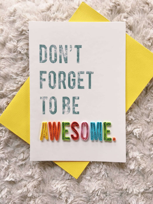 Don't Forget to Be Awesome Quilling Card - UViet Store