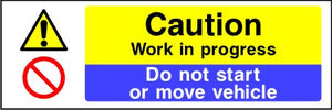 Caution Work in progress Do not start or move vehicle sign