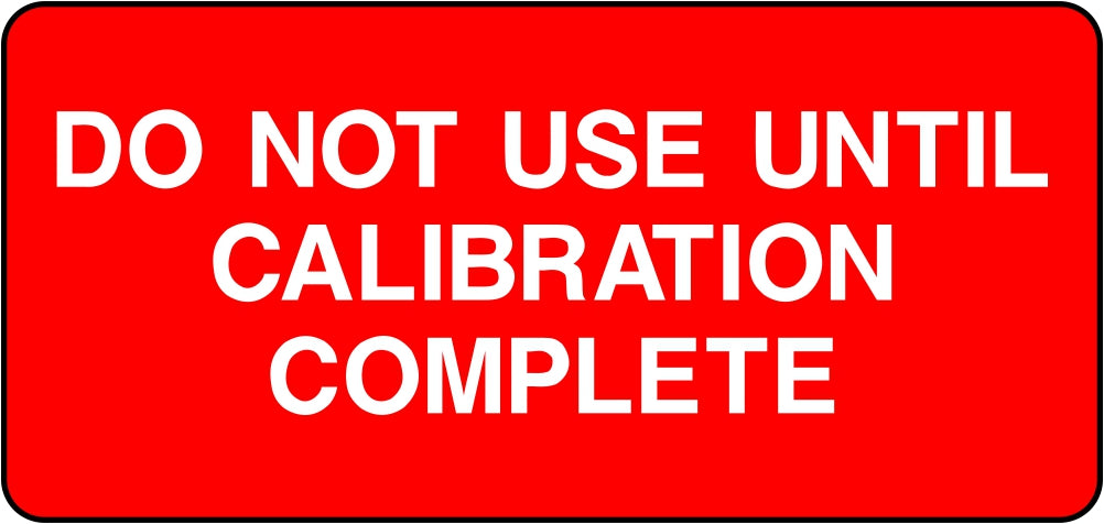 Do Not Use Until Calibration Complete Labels