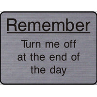 Engraved Remember Turn me at the end of the day sign