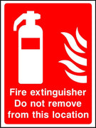 Fire Extinguisher Do Not Remove From This Location sign