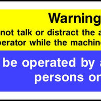 Do not distract machine operator Authorised persons only sign