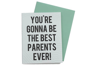 You're Gonna Be The Best Parents Ever Card