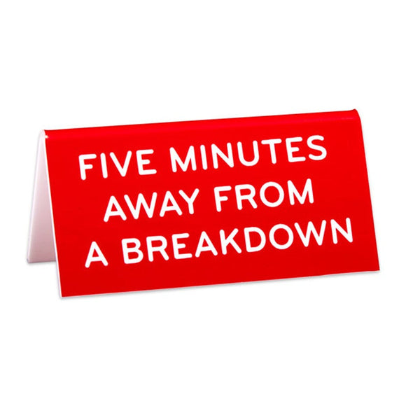 Five Minutes Away From A Break Down Desk Sign