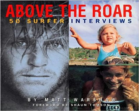 """Above The Roar"" - 50 Surfer Interviews By Matt Warshaw"