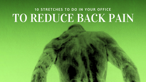 10 Stretches to do in Your Office to Reduce Back Pain