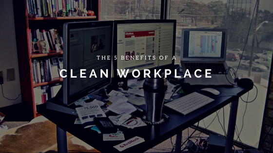 The 5 Benefits of a Clean Workplace to Increase Productivity and Improve Focus