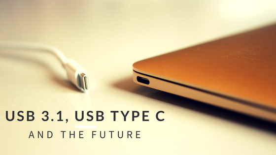 USB 3.1, USB Type C and the Future