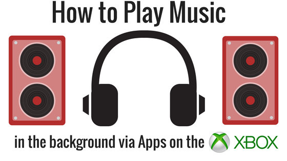 How to play music in the background via Apps on the Xbox