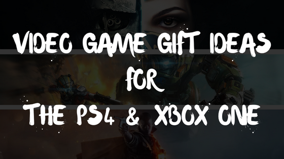 Gift Ideas for Gamers (PS4/Xbox One)