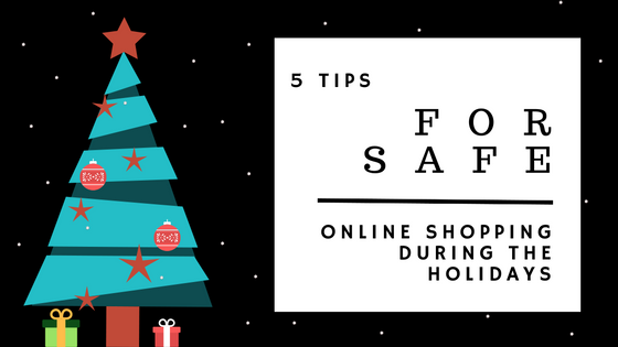 5 Tips for Safe Online Shopping during the Holiday Season