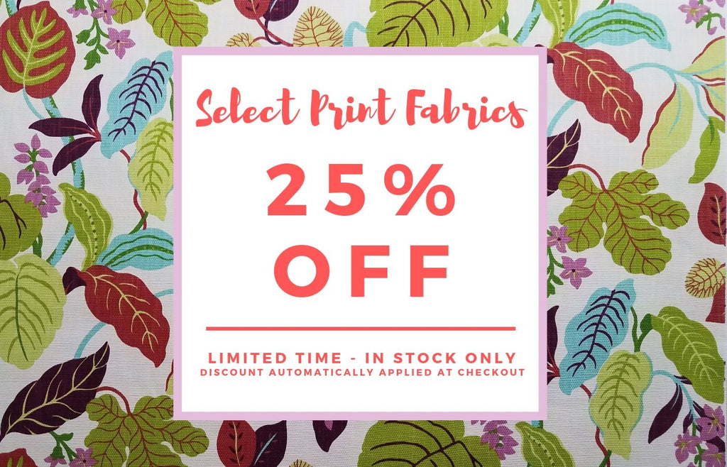 25% Off Select printed Fabrics!