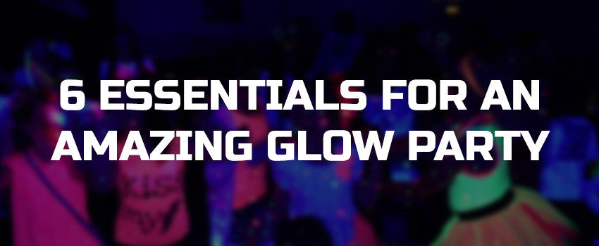 6 essentials for an amazing glow party